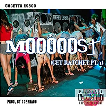 Mooooost (Get Ratchet Pt. I)