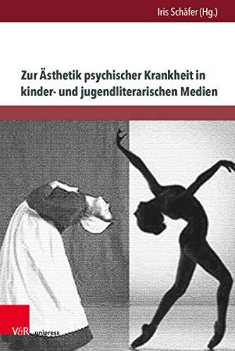 Zur Ästhetik psychischer Krankheit in kinder- und jugendliterarischen Medien: Psychoanalytische und tiefenpsychologische Analysen – transdisziplinär erweitert