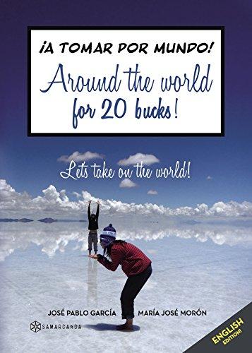 Around the world for 20 bucks!: ¡A tomar por mundo! (English Edition)