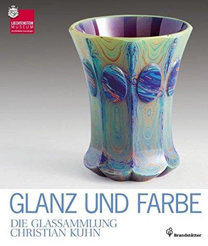 Glanz und Farbe  - Die Glassammlung Christian Kuhn