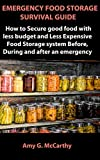 EMERGENCY FOOD STORAGE SURVIVAL GUIDE : How to Secure good food with less budget and Less Expensive Food Storage system Before, During and after an Emergency
