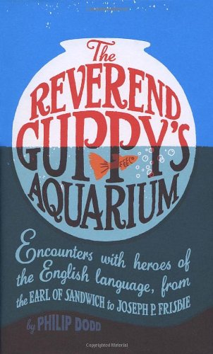 The Reverend Guppys Aquarium: Encounters with Heroes of the English Language, from the Earl of Sandwich to Joseph P. Frisbie
