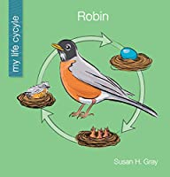 Robin (My Early Library: My Life Cycle)