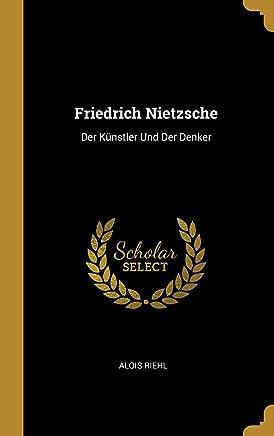 Friedrich Nietzsche: Der Künstler Und Der Denker