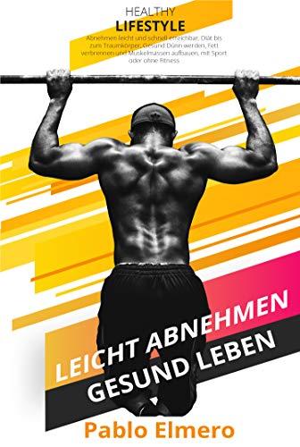 Abnehmen leicht und schnell erreichbar, Diät bis zum Traumkörper, Gesund Dünn werden.: Fett verbrennen und Muskelmasse aufbauen, mit Sport oder ohne Fitness