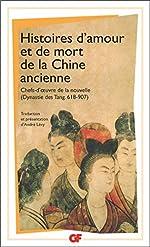 Histoires d'amour et de mort de la Chine ancienne - Chefs-d'oeuvre de la nouvelle dynastie des Tang 618-907 d'André Lévy