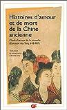 Histoires d'amour et de mort de la Chine ancienne - Chefs-d'oeuvre de la nouvelle dynastie des Tang 618-907