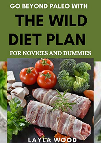 Go Beyond Paleo With The Wild Diet Plan For Novices And Dummies (English Edition)