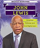 John Lewis: American Politician and Civil Rights Icon (Breakout Biographies)