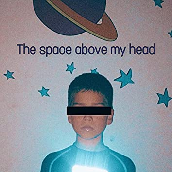 The Space Above My Head