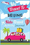 My Travel to Beijing Kids activity preschool Journal / NoteBook / Workbook  6x9 120 Pages chidren traveler Diary: for your Children travel, vacation ... holiday perfect gift children Kids presc