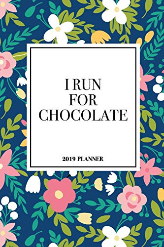 I Run For Chocolate: A 6x9 Inch Matte Softcover 2019 Weekly Diary Planner With 53 Pages And A Beautiful Floral Pattern Cover