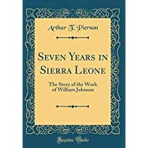 Seven Years in Sierra Leone: The Story of the Work of William Johnson (Classic Reprint)