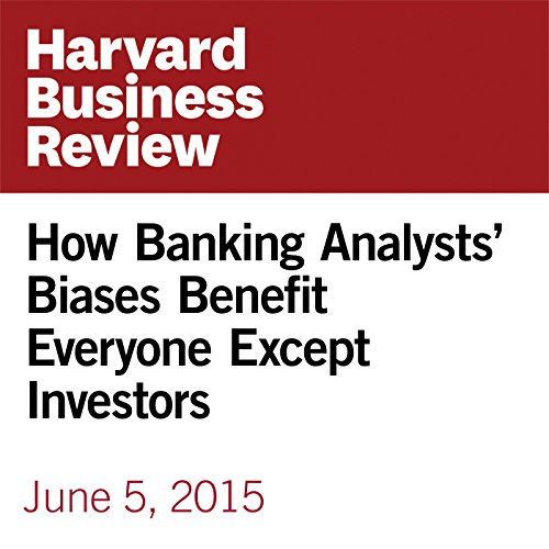 How Banking Analysts' Biases Benefit Everyone Except Investors audiobook cover art