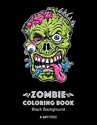 Zombie Coloring Book: Black Background: Midnight Edition Zombie Coloring Pages for Everyone, Adults, Teenagers, Tweens, Older Kids, Boys, & Girls, Creative Art Pages, Art Therapy & Meditation Practice for Stress Relief & Relaxation