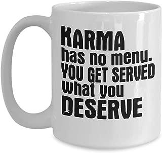 Karma Quote - Coffee Mug - Karma has no menu, You get served what you deserve