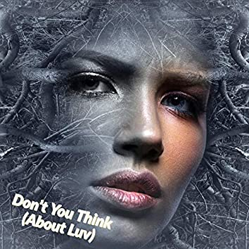 Don't You Think (About Luv)