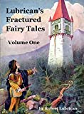 Lubrican's Fractured Fairy Tales - Volume One (English Edition)