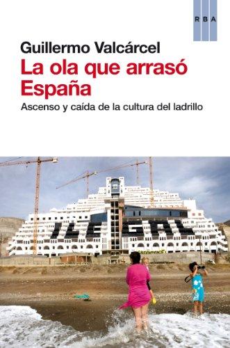 La ola que arrasó España: Ascenso y caída de la cultura del ladrillo (OTROS NO FICCIÓN)