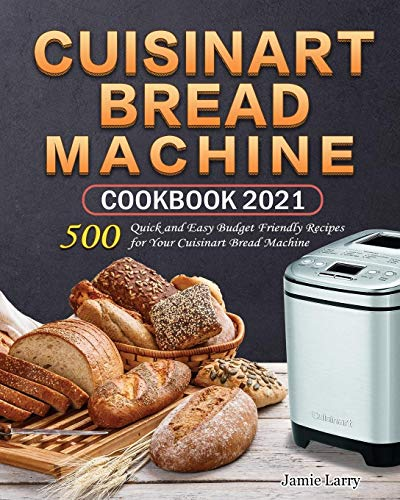Cuisinart Bread Machine Cookbook 2021