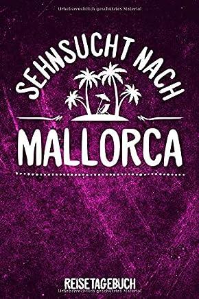 Sehnsucht nach Mallorca Reisetagebuch: Tagebuch ca DIN A5 weiß liniert über 100 Seiten I Majorca I Balearen I Urlaubstagebuch