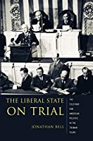 The Liberal State On Trial: The Cold War And American Politics In The Truman Years (Columbia Studies in Contemporary American History)