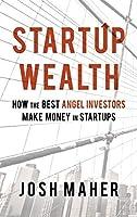 Startup Wealth: How The Best Angel Investors Make Money In Startups