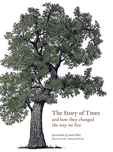 Compare Textbook Prices for The Story of Trees: And How They Changed the World  ISBN 9781786275226 by Hobbs, Kevin,West, David