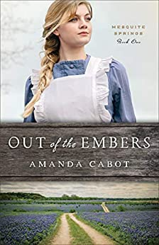Out of the Embers (Mesquite Springs Book #1) by [Amanda Cabot]