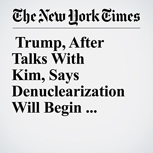 Trump, After Talks With Kim, Says Denuclearization Will Begin 'Quickly' copertina