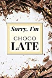 Sorry I'm Choco Late: Motivational Notebook, Chocolate Lovers Journal, Positive Thoughts And Pleasures For Chocaholics