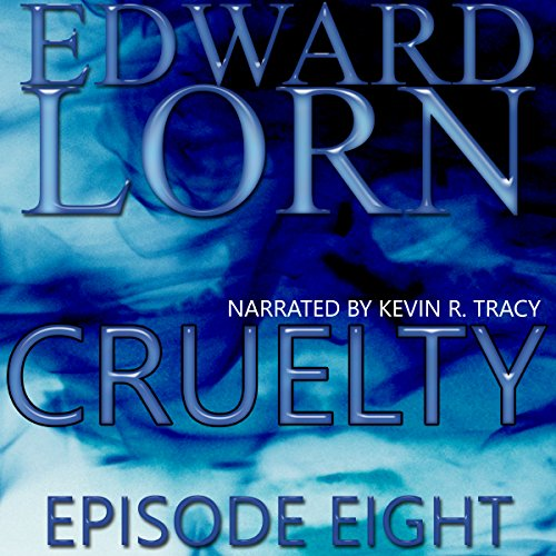 Cruelty: Episode Eight                   By:                                                                                                                                 Edward Lorn                               Narrated by:                                                                                                                                 Kevin R. Tracy                      Length: 1 hr and 26 mins     Not rated yet     Overall 0.0