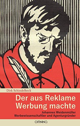 Der aus Reklame Werbung machte: Johannes Weidenmüller - Werbewissenschaftler und Agenturgründer (German Edition)