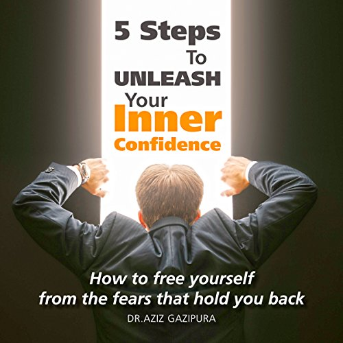 5 Steps to Unleash Your Inner Confidence     How to Free Yourself from the Fears That Hold You Back              By:                                                                                                                                 Aziz Gazipura                               Narrated by:                                                                                                                                 Aziz Gazipura                      Length: 1 hr and 49 mins     64 ratings     Overall 4.3