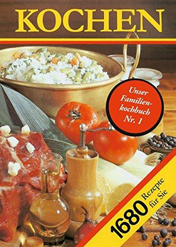 Kochen. 1680 Rezepte für Sie: Ein Rezeptbuch für alle Leute,...