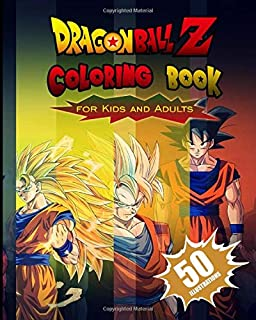 Dragon Ball Z Coloring Book for Kids and Adults: The best 50 high-quality Illustrations