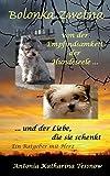 Bolonka Zwetna: Von der Empfindsamkeit der Hundeseele und der Liebe, die sie schenkt - ein Ratgeber mit Herz