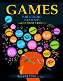 Games for Stroke Patients: Restore Language, Math, Logic & Motor Skills to Live a Rewarding Life