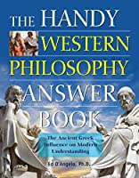 The Handy Western Philosophy Answer Book: The Ancient Greek Influence on Modern Understanding (Handy Answer Book)