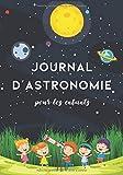 Journal d'astronomie pour les enfants: carnet d'observations du ciel, des étoiles et des planètes