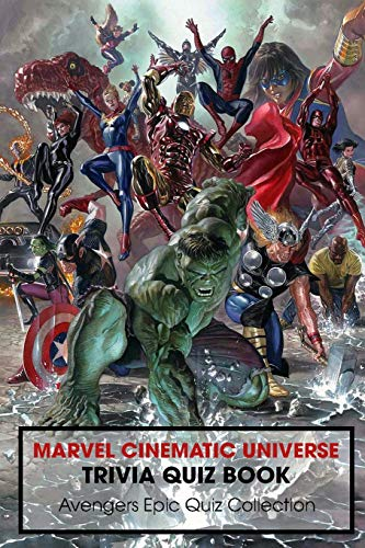 Marvel Cinematic Universe Trivia Quiz Book: Avengers Epic Quiz Collection