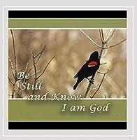 Be Still & Know I Am God
