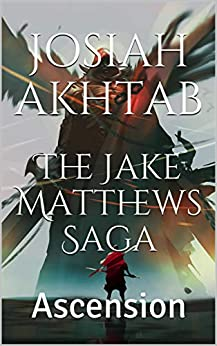 The Jake Matthews Saga: Ascension by [Josiah Akhtab]