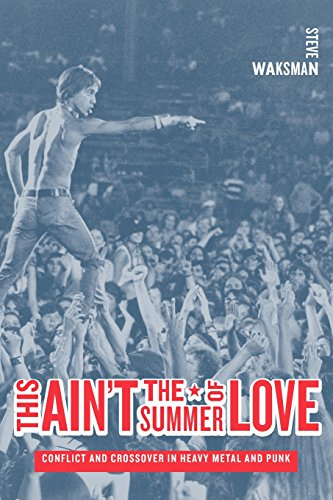 Waksman, S: This Ain′t the Summer of Love - Conflict a: Conflict and Crossover in Heavy Metal and Punk