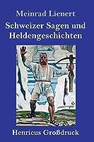 Schweizer Sagen und Heldengeschichten (Grossdruck)