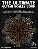The Ultimate Guitar Scales Book: A Must Have For Every Guitar Player + Learn useful scale and mode shapes that can be played in every key (The Ultimate Guitar Books Book 1) (English Edition)
