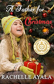 A Father for Christmas (A Veteran's Christmas Book 1) by [Rachelle Ayala]