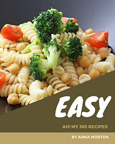 Ah! My 365 Easy Recipes: An Easy Cookbook from the Heart! (English Edition)