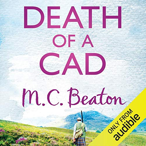 Death of a Cad     Hamish Macbeth, Book 2              By:                                                                                                                                 M. C. Beaton                               Narrated by:                                                                                                                                 David Monteath                      Length: 5 hrs and 56 mins     11 ratings     Overall 4.5
