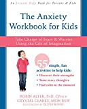 The Anxiety Workbook for Kids: Take Charge of Fears and Worries Using...